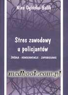 Stres zawodowy u policjantów. Źródła - konsekwencje - zapobieganie
