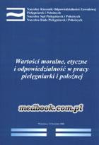 Wartości moralne, etyczne i odpowiedzialność w pracy pielęgniarki i położnej - materiały konferencyjne